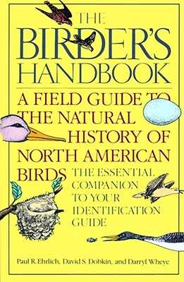 The Birder's Handbook: A Field Guide to the Natural History of North American Birds: Including All Species That Regularly Breed North of Mexico - Ehrlich, Paul, Dr., and Dobkin, David S, and Wheye, Darryl