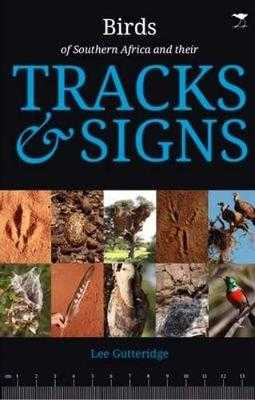 The Birds of Southern Africa and their Tracks & Signs - Gutteridge, Lee