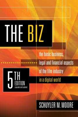 The Biz, 5th Edition (Expanded and Updated): The Basic Business Legal and Financial Aspects of the Film Industry - Moore, Schuyler M