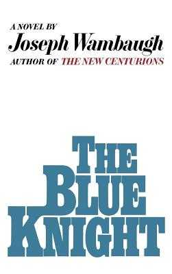 The Blue Knight - Wambaugh, Joseph