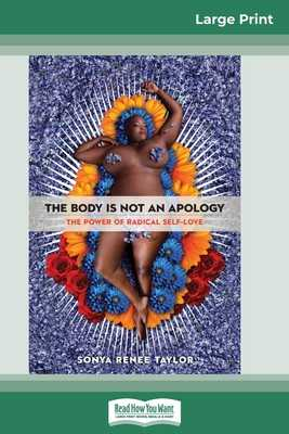 The Body Is Not an Apology: The Power of Radical Self-Love (16pt Large Print Edition) - Taylor, Sonya Renee