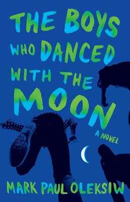 The Boys Who Danced With The Moon - Oleksiw, Mark Paul