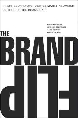 The Brand Flip: Why customers now run companies and how to profit from it - Neumeier, Marty