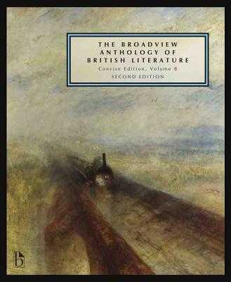 The Broadview Anthology of British Literature: Concise Volume B - Second Edition: The Age of Romanticism - The Victorian Era - The Twentieth Century and Beyond - Black, Joseph (Editor), and Conolly, Leonard (Editor), and Flint, Kate (Editor)