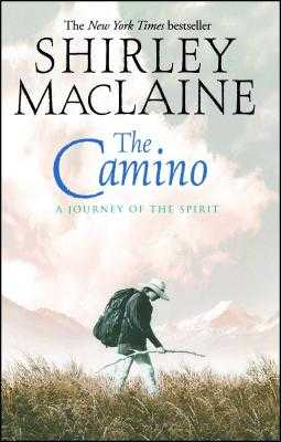 The Camino: A Journey of the Spirit - MacLaine, Shirley