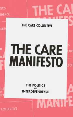 The Care Manifesto: The Politics of Compassion - The Care Collective, Andreas, and Chatzidakis, and Hakim