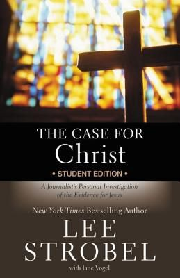The Case for Christ Student Edition: A Journalist's Personal Investigation of the Evidence for Jesus - Strobel, Lee, and Vogel, Jane, Ms.