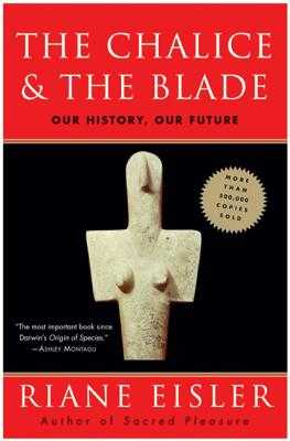 The Chalice and the Blade - Eisler, Riane, Jd, PH D