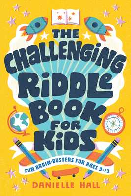 The Challenging Riddle Book for Kids: Fun Brain-Busters for Ages 9-12 - Hall, Danielle