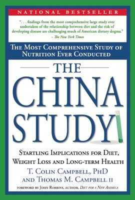 The China Study: The Most Comprehensive Study of Nutrition Ever Conducted and the Startling Implications for Diet, Weight Loss and Long-Term Health - Campbell II, Thomas M, M D