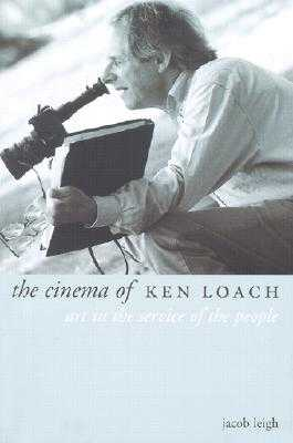 The Cinema of Ken Loach: Art in the Service of the People - Leigh, Jacob, Professor