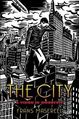 The City: A Vision in Woodcuts - Masereel, Frans