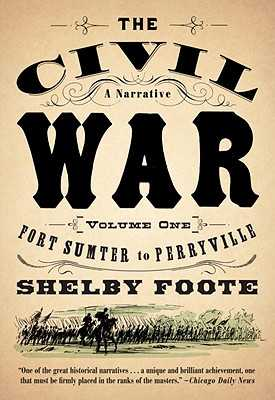 The Civil War: A Narrative: Volume 1: Fort Sumter to Perryville - Foote, Shelby
