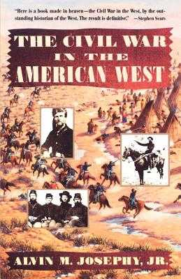 The Civil War in the American West - Josephy, Alvin M Jr