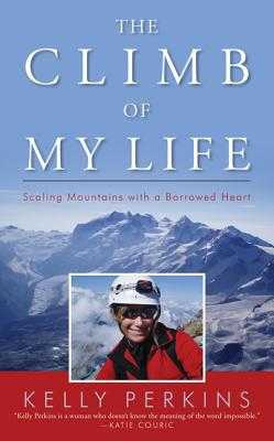 The Climb of My Life: Scaling Mountains with a Borrowed Heart - Perkins, Kelly
