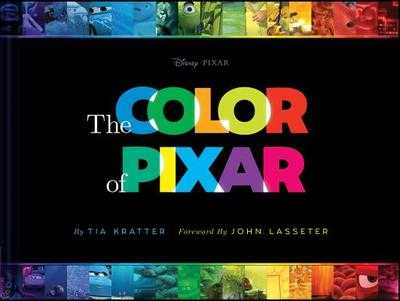 The Color of Pixar: (history of Pixar, Book about Movies, Art of Pixar) - Kratter, Tia, and Lasseter, John (Foreword by)