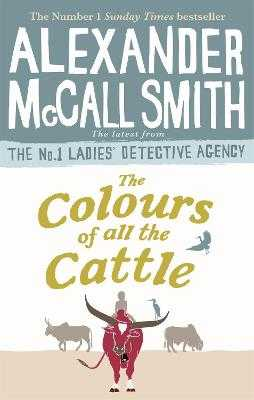 The Colours of all the Cattle - McCall Smith, Alexander