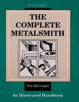 The Complete Metalsmith: An Illustrated Handbook - McCreight, Tim
