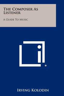The Composer as Listener: A Guide to Music - Kolodin, Irving (Editor)