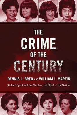 The Crime of the Century: Richard Speck and the Murders That Shocked a Nation - Breo, Dennis L, and Martin, William J, and Kunkle, Bill