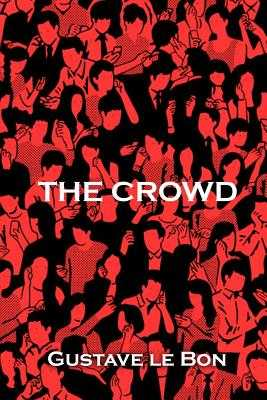The Crowd - Le Bon, Gustave