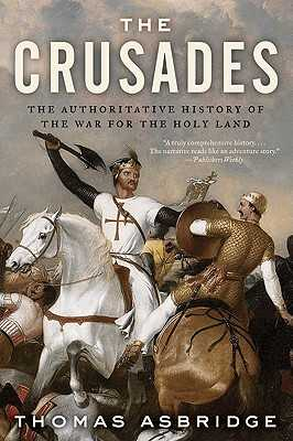 The Crusades: The Authoritative History of the War for the Holy Land - Asbridge, Thomas