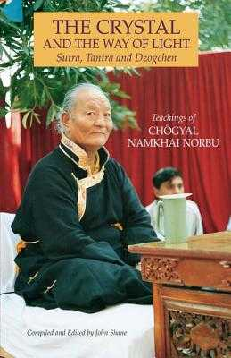 The Crystal and the Way of Light: Sutra, Tantra, and Dzogchen - Namkhai Norbu, Chogyal, and Shane, John (Editor)