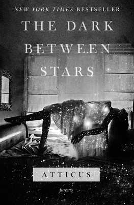 The Dark Between Stars: Poems - Atticus