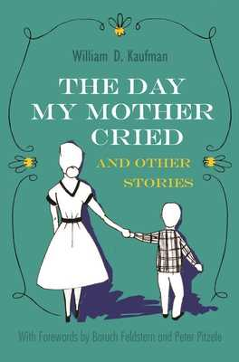 The Day My Mother Cried and Other Stories - Kaufman, William