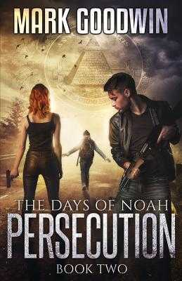 The Days of Noah: Book Two: Persecution - Goodwin, Mark
