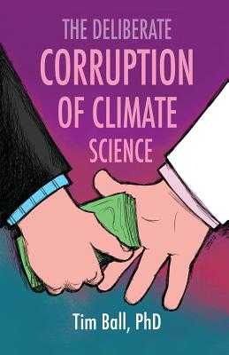 The Deliberate Corruption of Climate Science - Ball, Tim