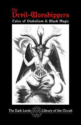 The Devil-Worshippers: Tales of Diabolism and Black Magic - Dark Lords, The