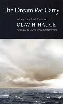 The Dream We Carry: Selected and Last Poems of Olav Hauge - Hauge, Olav H, and Bly, Robert (Translated by), and Hedin, Robert (Translated by)