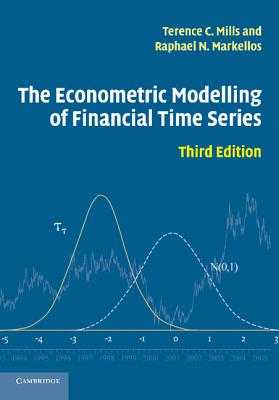 The Econometric Modelling of Financial Time Series - Mills, Terence C, and Markellos, Raphael N