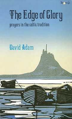 The Edge of Glory: Prayers in the Celtic Tradition - Adam, David