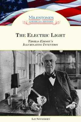 The Electric Light: Thomas Edison's Illuminating Invention - Sonneborn, Liz