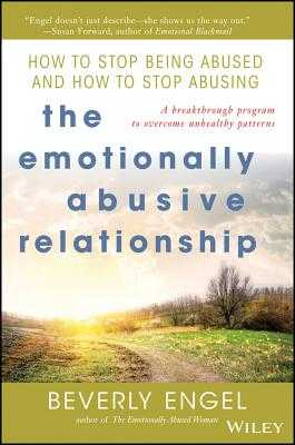 The Emotionally Abusive Relationship: How to Stop Being Abused and How to Stop Abusing - Engel, Beverly, Lmft