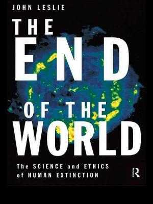 The End of the World: The Science and Ethics of Human Extinction - Leslie, John