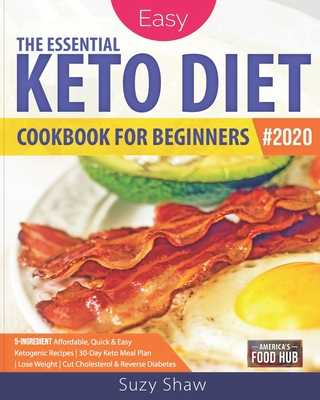 The Essential Keto Diet for Beginners #2020: 5-Ingredient Affordable, Quick & Easy Ketogenic Recipes - Lose Weight, Cut Cholesterol & Reverse Diabetes - 30-Day Keto Meal Plan - Shaw, Suzy, Dr.