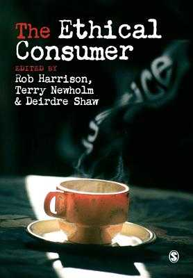 The Ethical Consumer - Harrison, Rob, and Shaw, Deirdre, and Newholm, Terry