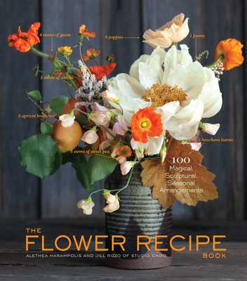 The Flower Recipe Book - Harampolis, Alethea, and Rizzo, Jill