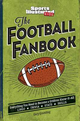 The Football Fanbook: Everything You Need to Become a Gridiron Know-It-All (a Sports Illustrated Kids Book) - Gramling, Gary, and The Editors of Sports Illustrated Kids