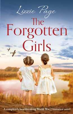 The Forgotten Girls: A completely heartbreaking World War 2 historical novel - Page, Lizzie