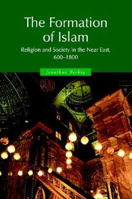The Formation of Islam: Religion and Society in the Near East, 600-1800 - Berkey, Jonathan P.
