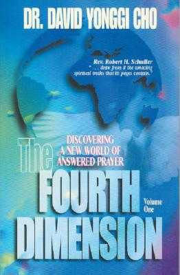 The Fourth Dimension: Discovering a New World of Answered Prayer - Cho, David Yonggi, Pastor