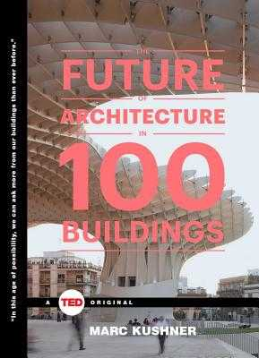 The Future of Architecture in 100 Buildings - Kushner, Marc