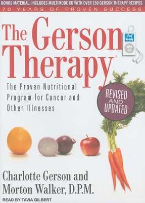 The Gerson Therapy: The Proven Nutritional Program for Cancer and Other Illnesses - Gerson, Charlotte, and Walker, Morton, Dr., D.P.M., and Gilbert, Tavia (Narrator)
