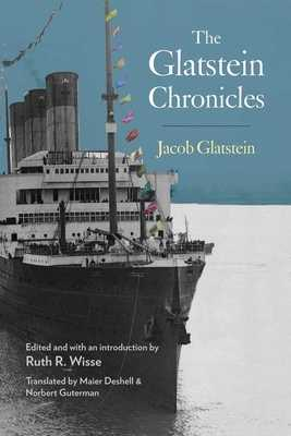 The Glatstein Chronicles - Glatstein, Jacob, and Wisse, Ruth (Editor), and Roskies, David G (Editor)