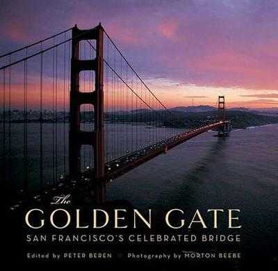 The Golden Gate: San Francisco's Celebrated Bridge - Beren, Peter (Editor)