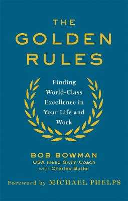 The Golden Rules: 10 Steps to World-Class Excellence in Your Life and Work - Bowman, Bob